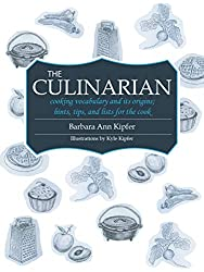 The Culinarian: cooking vocabulary and its origins; hints, tips, and lists for the cook (English Edition)
