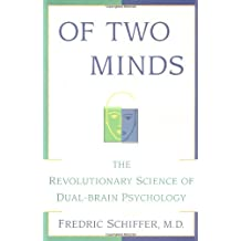 OF TWO MINDS: THE REVOLUTIONARY SCIENCE OF DUAL-BRAIN PSYCHOLOGY: A New Approach for Better Understanding Your Emotional Life