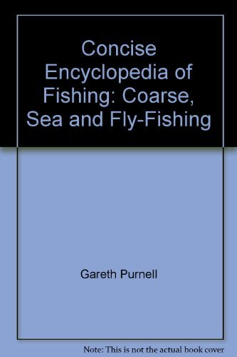 Concise Encyclopedia of Fishing: Coarse, Sea and Fly-Fishing by Gareth Purnell (1999-07-06)