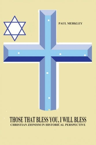 Those That Bless You, I Will Bless: Christian Zionism in Historical Perspective por Paul Charles Merkley