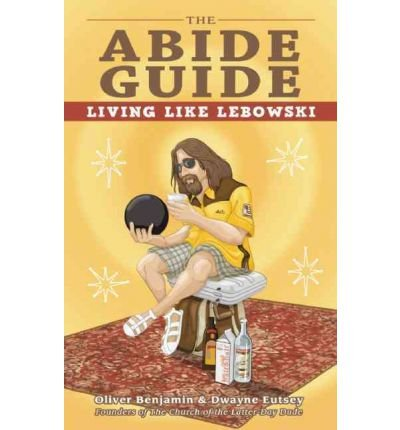 [(The Abide Guide: Living Like Lebowski)] [Author: Oliver Benjamin] published on (August, 2011)