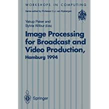 [(Image Processing for Broadcast and Video Production : Proceedings of the European Workshop on Combined Real and Synthetic Image Processing for Broadcast and Video Production, Hamburg, 23-24 November 1994)] [Edited by Yakup Paker ] published on (June, 1995)