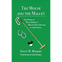 The Mouse and the Mallet: The Story of Walt Disney's Hectic Half-Decade in the Saddle (English Edition)