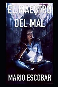 El maestro del mal: Un peligroso asesino que oculta un secreto terrible par Mario Escobar