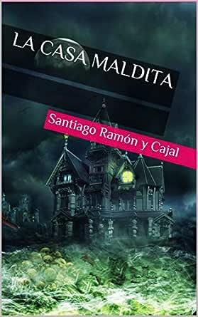 La Casa Maldita Spanish Edition Ebook Ramon Y Cajal Santiago Amazon In Kindle Store