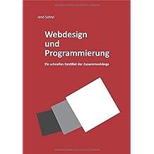 Webdesign und Programmierung Ein schnelles Destillat der Zusammenhänge: HTML5, CSS3, PHP und SQL für die Gestaltung nutzen und das Zusammenwirken der Sprachen verstehen