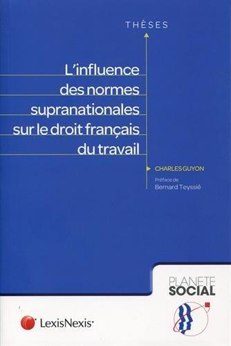 L'influence des normes supranationales sur le droit français du travail