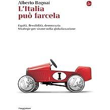 L'Italia può farcela. Equità, flessibilità, democrazia. Strategie per vivere nella globalizzazione