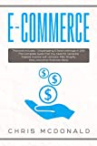 E-commerce: This book includes - Dropshipping & Retail Arbitrage in 2019: The Complete Guide that You need for Generate Passive Income with Amazon FBA, ... and other Business Ideas (English Edition)