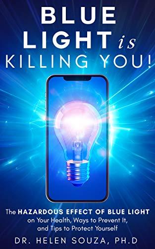 Blue Light Is Killing you!: The Hazardous Effect of Blue Light on ...