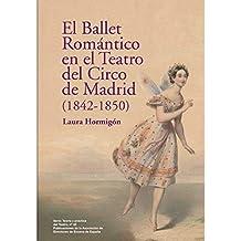 El Ballet Romántico en el Teatro del Circo de Madrid (1842-1850) (Serie Teoría y práctica del Teatro)