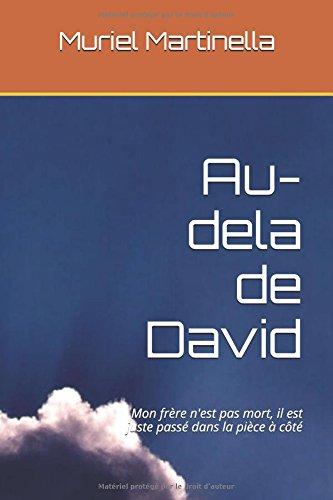 Au-dela de David: Mon frre n'est pas mort, il est juste pass dans la pice  ct