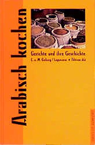 Arabisch kochen (Gerichte und ihre Geschichte - Edition dià im Verlag Die Werkstatt)