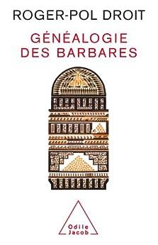 Généalogie des barbares par [Droit, Roger-Pol]