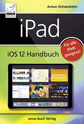 iPad iOS 12 Handbuch: Für alle iPad-Modelle geeignet (iPad, iPad Pro, iPad Air, iPad mini)