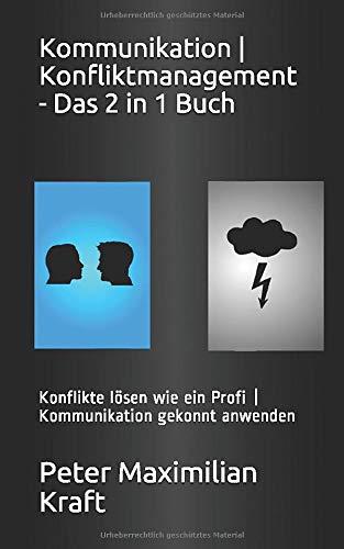 Kommunikation | Konfliktmanagement - Das 2 in 1 Buch: Konflikte lösen wie ein Profi | Kommunikation gekonnt anwenden
