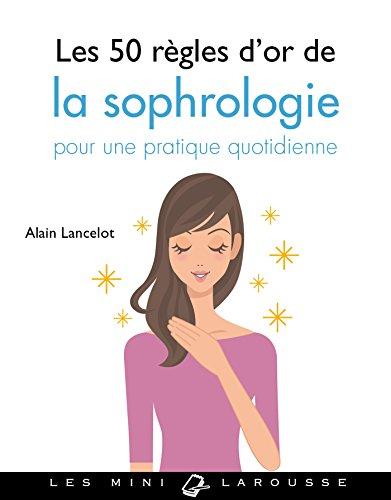 Les 50 règles d'or de la sophrologie par Alain Lancelot