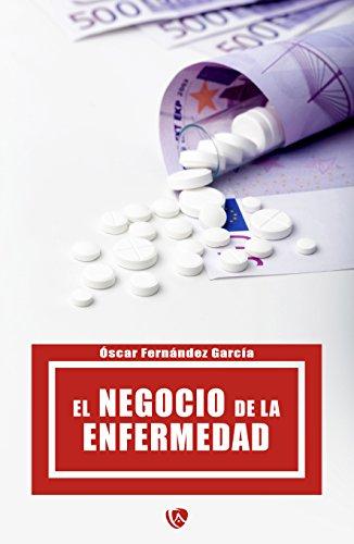 El negocio de la enfermedad por Óscar  Fernández García