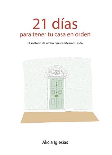 21 Días para tener tu casa en orden: El método de orden que cambiará tu vida por Alicia Iglesias Galán