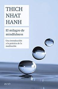 El milagro de mindfulness: Una introducción a la práctica de la meditación par Thich Nhat Hanh