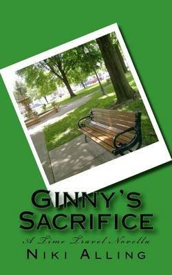 [(Ginny's Sacrifice - A Time Travel Novella)] [By (author) Niki Alling] published on (April, 2012)