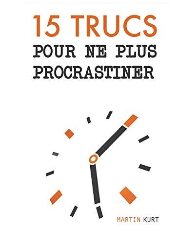 15 trucs pour ne plus procrastiner: Stop à la procrastination