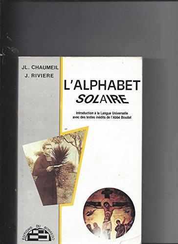 L'Alphabet solaire : Introduction à la langue universelle avec des textes inédits de l'abbé Boudet par CHAUMEIL (JL.) RIVIERE( J.)
