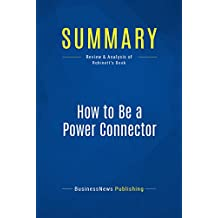 Summary: How to Be a Power Connector: Review and Analysis of Robinett's Book (English Edition)