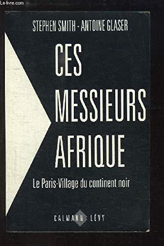 Ces messieurs Afrique : Le Paris-Village du continent noir par Stephen-J Smith, Antoine Glaser