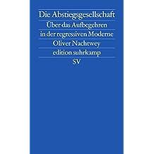 Die Abstiegsgesellschaft: Über das Aufbegehren in der regressiven Moderne (edition suhrkamp)