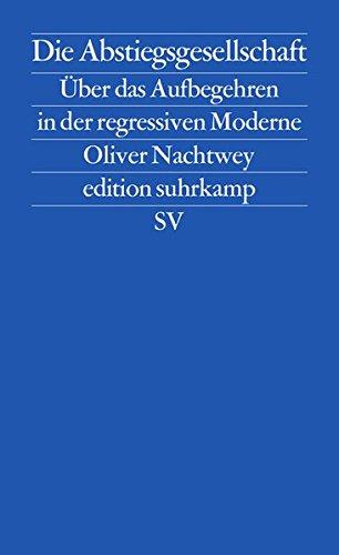 Buchseite und Rezensionen zu 'Die Abstiegsgesellschaft: Über das Aufbegehren in der regressiven Moderne (edition suhrkamp)' von Oliver Nachtwey