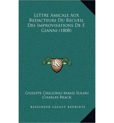 Lettre Amicale Aux Redacteurs Du Recueil Des Improvisations de F. Gianni (1808) (Hardback)(French) - Common