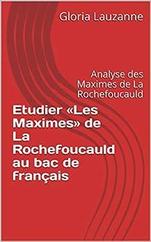 Etudier «les Maximes» De La Rochefoucauld Au Bac De Français: Analyse Des Maximes De La Rochefoucauld por Gloria Lauzanne