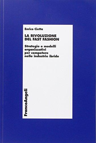 La rivoluzione del fast fashion. Strategie e modelli organizzativi per competere nelle industrie ibride