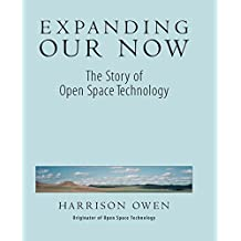 Expanding Our Now: The Story of Open Space Technology