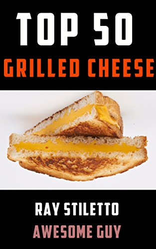 ray-stilettos-top-50-grilled-cheese-recipes-gourmet-recipes-and-professional-commentary-to-make-your