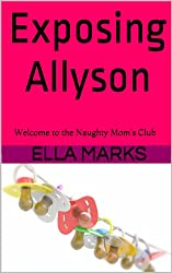Exposing Allyson: Welcome to the Naughty Mom's Club (English Edition)