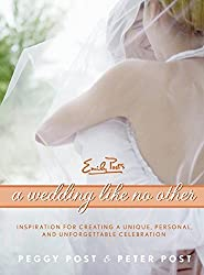 A Wedding Like No Other: Inspiration for Creating a Unique, Personal, and Unforgettable Celebration by Peggy Post (2008-05-13)