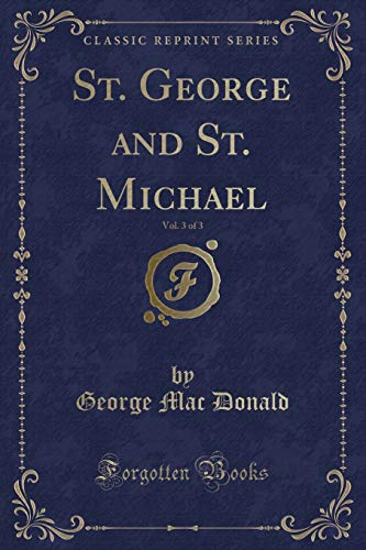 St. George and St. Michael, Vol. 3 of 3 (Classic Reprint)