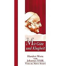 Suchergebnis auf amazon fr angelo roncalli bcher mit gte und klugheit hundert worte von johannes xxiii fandeluxe Choice Image