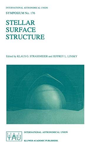 Stellar Surface Structure: Proceedings of the 176th Symposium of the International Astronomical Union, Held in Vienna, Austria, October 9-13, 1995 PDF Books