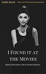 I Found it at the Movies: Film Noir Edition (Movie Reviews Book 1)