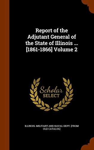 Report of the Adjutant General of the State of Illinois ... [1861-1866] Volume 2