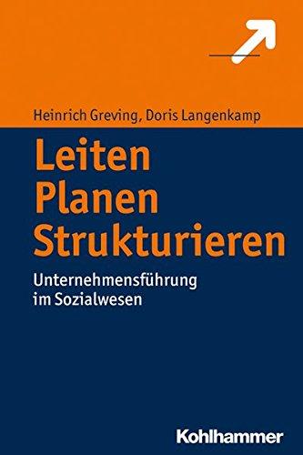 Leiten - Planen - Strukturieren: Unternehmensführung im Sozialwesen