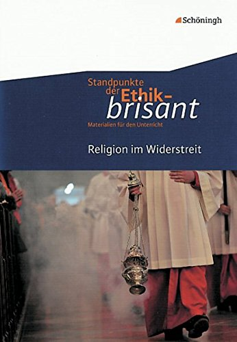 Standpunkte der Ethik - brisant / Materialien für den Unterricht: Standpunkte der Ethik - brisant: Religion im Widerstreit