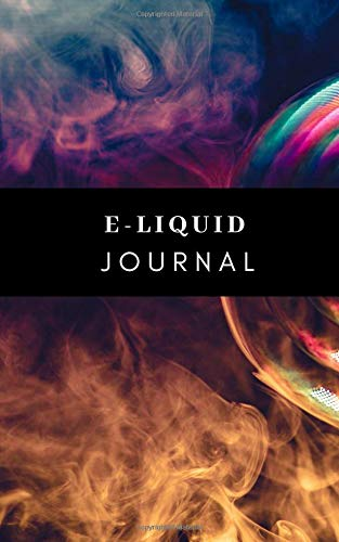 The E-Liquid Journal: A Recreational Tasting Journal for e-cigarette smoking Enthusiasts, Vaping Logbook, Vape Tourist Notebook, Guided Pages and Infographics #SMOK -
