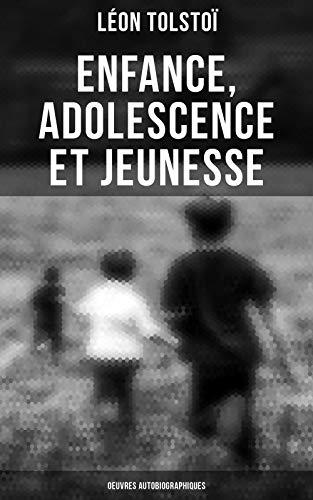 Couverture du livre Enfance, Adolescence et Jeunesse - Oeuvres autobiographiques