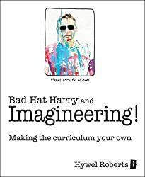 Bad Hat Harry and Imagineering!: Making the curriculum your own