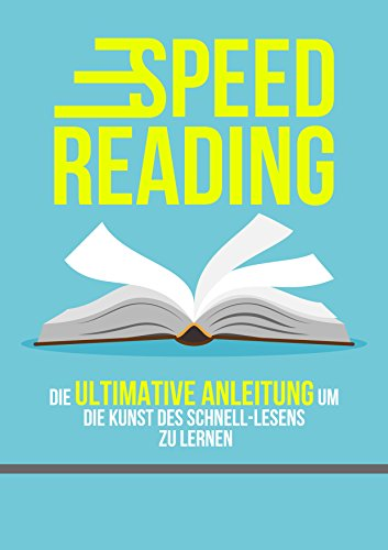 SPEED READING: Die ultimative Anleitung um die Kunst des Schnell-Lesens zu lernen.: (Schneller lesen, Speed Reading, Speedreading)