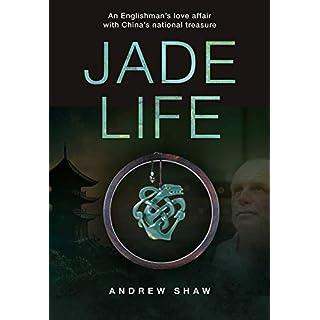 Jade Life: An Englishman's Love Affair with China's National Treasure